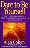 Dare To Be Yourself by Alan Cohen