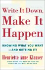 Recommended book: Write it Down, Make it Happen: Knowing What You Want -- and Getting It!  by Henriette Anne Klauser.