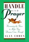 Handle with Prayer by Alan Cohen.