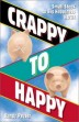 Crappy à Happy par Randy Peyser.